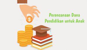 Perencanaan Dana Pendidikan untuk Anak