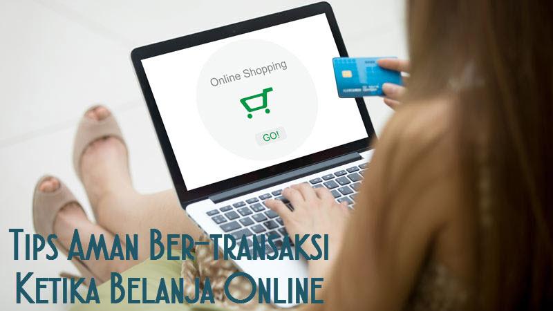 Tips Aman Bertransaksi Ketika Belanja Online
