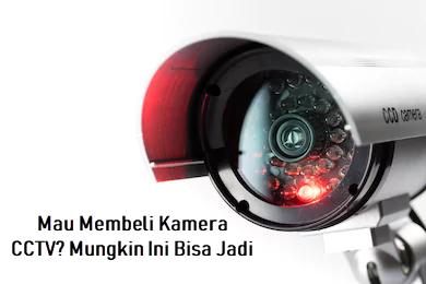 Mau Membeli Kamera CCTV? Mungkin Ini Bisa Jadi Pilihan!